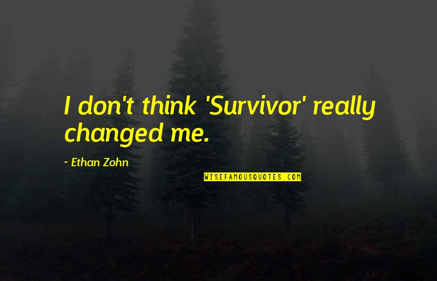 U Are Changed Quotes By Ethan Zohn: I don't think 'Survivor' really changed me.