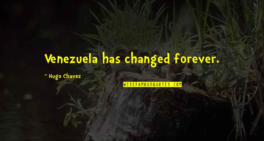 U Are Changed Quotes By Hugo Chavez: Venezuela has changed forever.