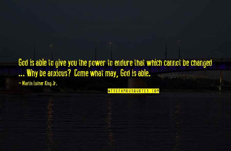 U Are Changed Quotes By Martin Luther King Jr.: God is able to give you the power