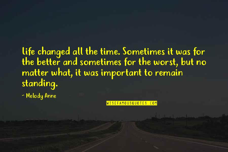 U Are Changed Quotes By Melody Anne: Life changed all the time. Sometimes it was