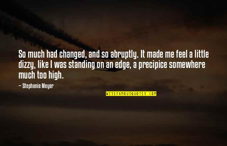 U Are Changed Quotes By Stephenie Meyer: So much had changed, and so abruptly. It