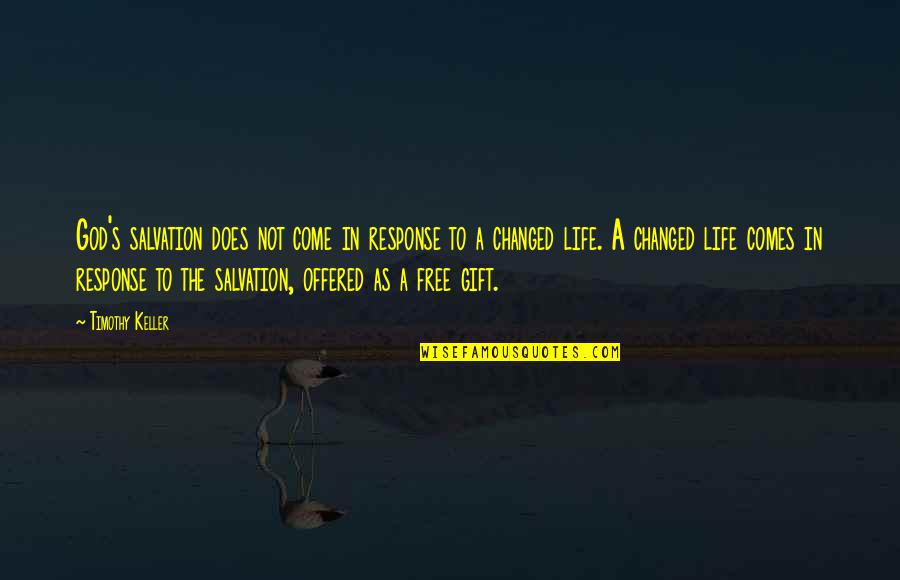 U Are Changed Quotes By Timothy Keller: God's salvation does not come in response to