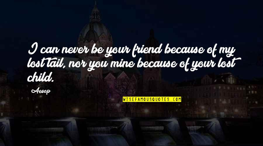 U Can Never Be Mine Quotes By Aesop: I can never be your friend because of