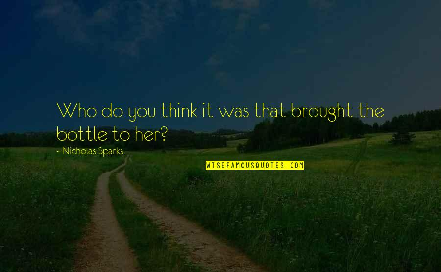 U Cant Bring Me Down Quotes By Nicholas Sparks: Who do you think it was that brought