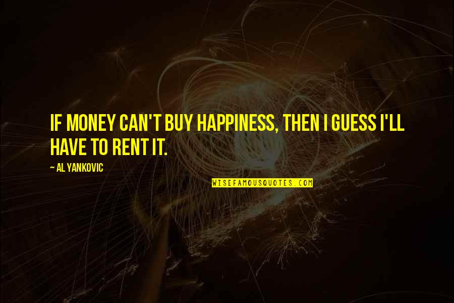 U Cant Have It All Quotes By Al Yankovic: If money can't buy happiness, then I guess