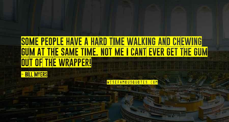 U Cant Have It All Quotes By Bill Myers: Some people have a hard time walking and