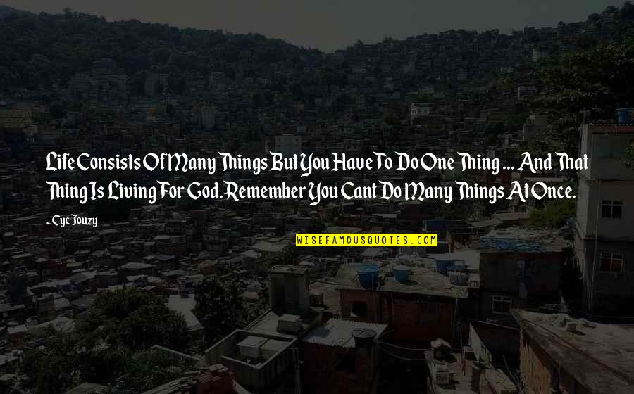 U Cant Have It All Quotes By Cyc Jouzy: Life Consists Of Many Things But You Have