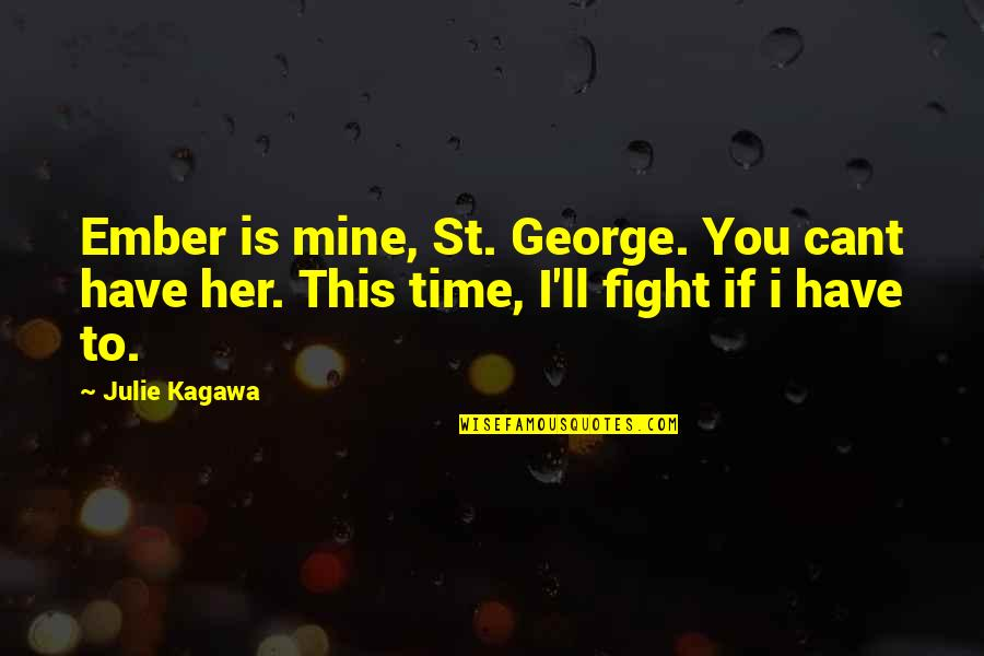 U Cant Have It All Quotes By Julie Kagawa: Ember is mine, St. George. You cant have