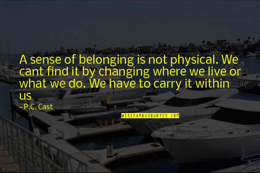 U Cant Have It All Quotes By P.C. Cast: A sense of belonging is not physical. We