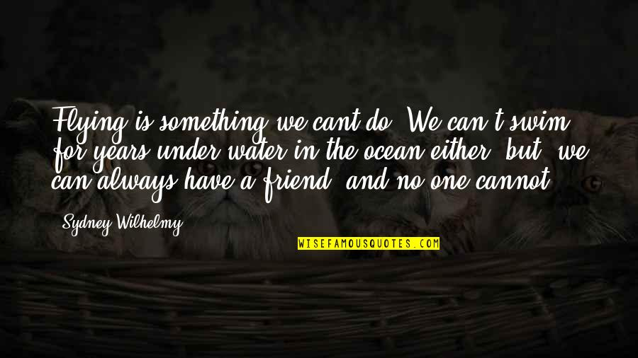 U Cant Have It All Quotes By Sydney Wilhelmy: Flying is something we cant do. We can't