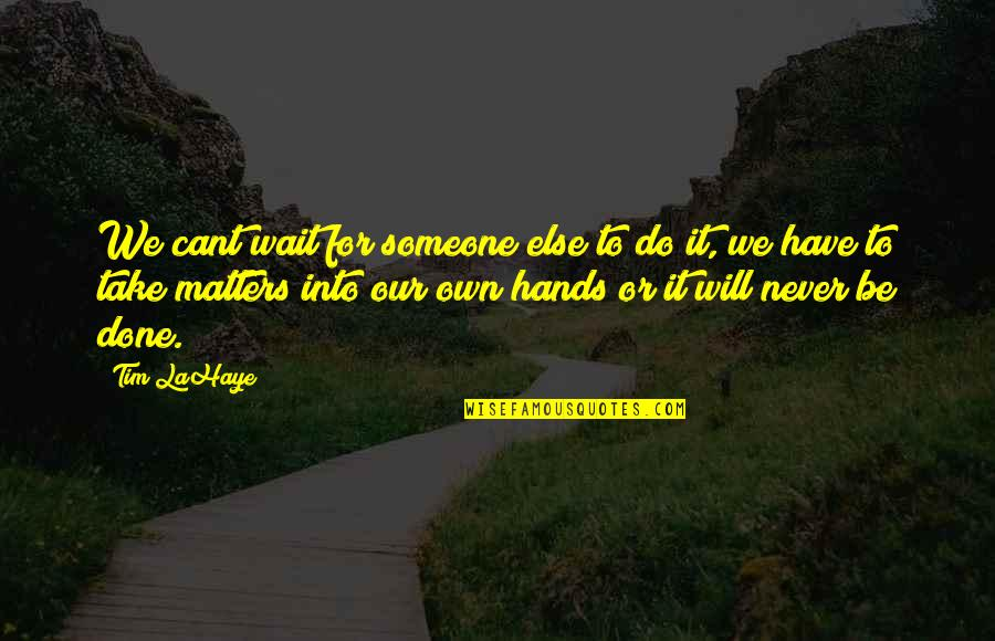 U Cant Have It All Quotes By Tim LaHaye: We cant wait for someone else to do