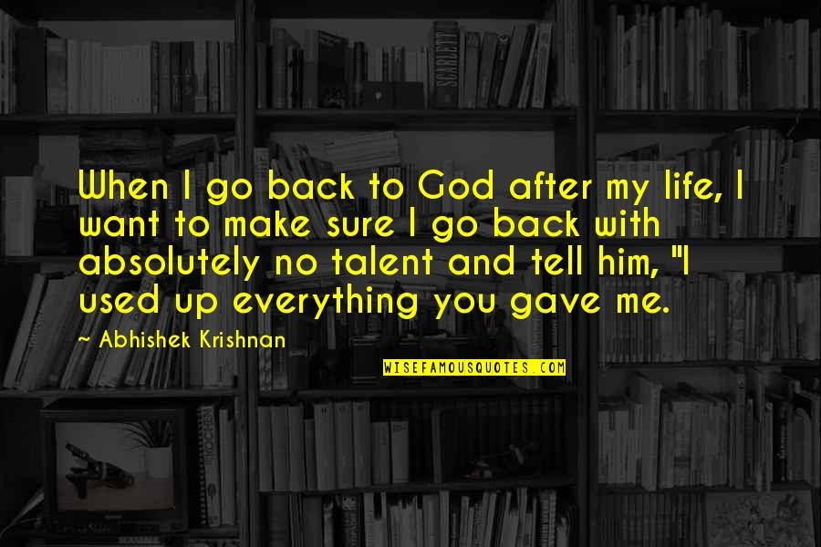 U Gave Me Everything Quotes By Abhishek Krishnan: When I go back to God after my