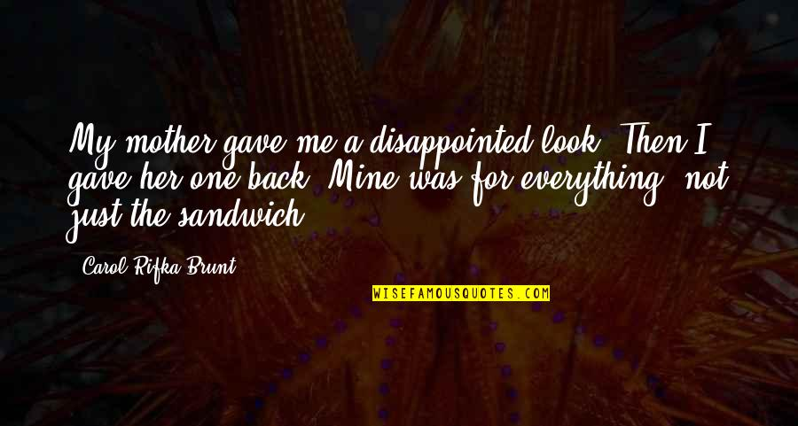 U Gave Me Everything Quotes By Carol Rifka Brunt: My mother gave me a disappointed look. Then