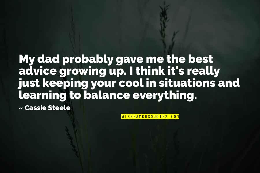 U Gave Me Everything Quotes By Cassie Steele: My dad probably gave me the best advice