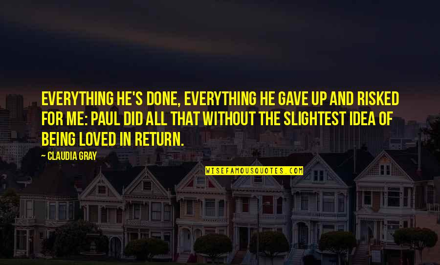 U Gave Me Everything Quotes By Claudia Gray: Everything he's done, everything he gave up and