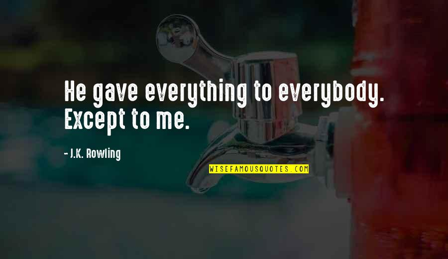 U Gave Me Everything Quotes By J.K. Rowling: He gave everything to everybody. Except to me.