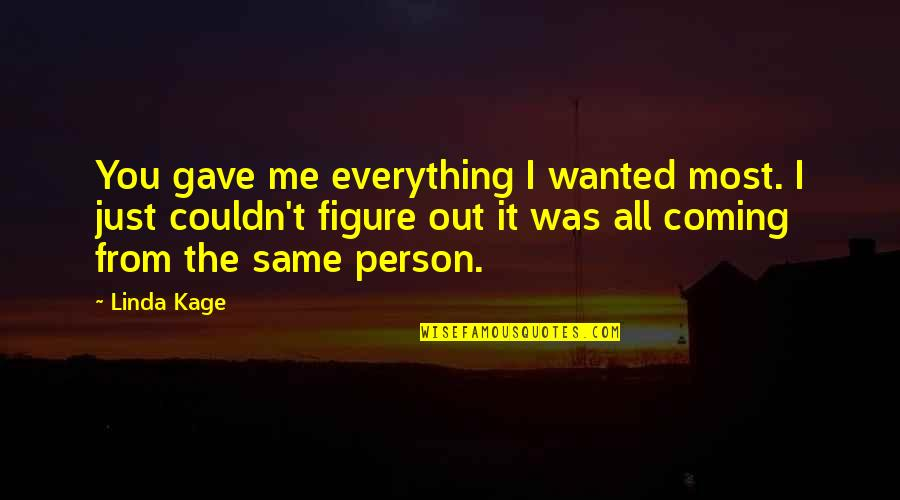 U Gave Me Everything Quotes By Linda Kage: You gave me everything I wanted most. I