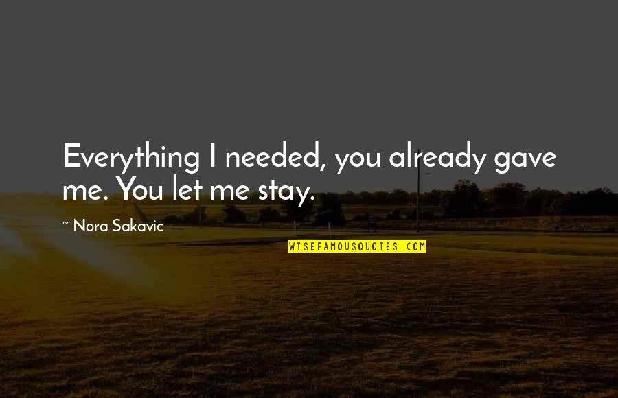 U Gave Me Everything Quotes By Nora Sakavic: Everything I needed, you already gave me. You