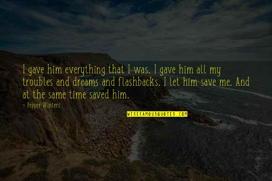 U Gave Me Everything Quotes By Pepper Winters: I gave him everything that I was. I