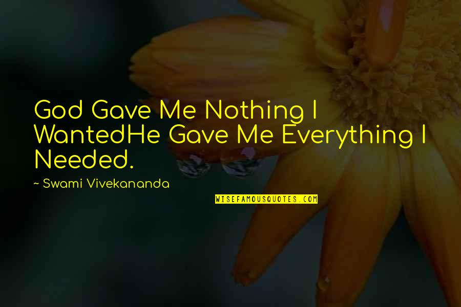 U Gave Me Everything Quotes By Swami Vivekananda: God Gave Me Nothing I WantedHe Gave Me