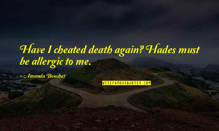 U Have Cheated Me Quotes By Amanda Bouchet: Have I cheated death again? Hades must be