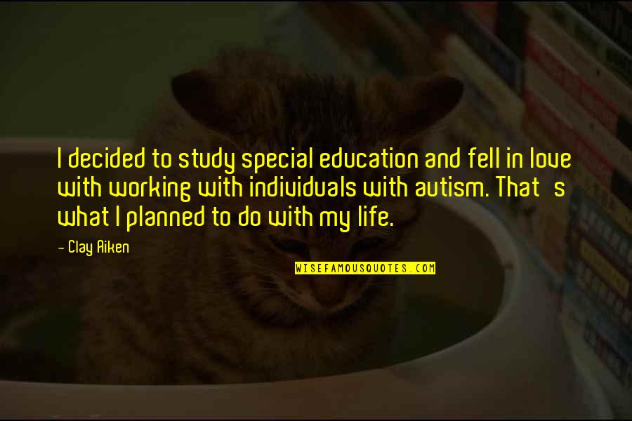 U Have Cheated Me Quotes By Clay Aiken: I decided to study special education and fell