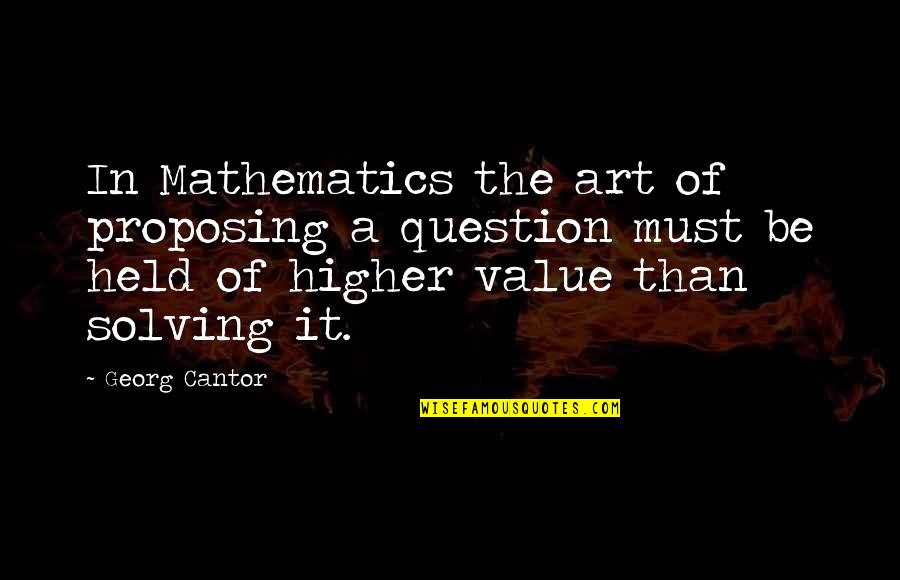 U Have Cheated Me Quotes By Georg Cantor: In Mathematics the art of proposing a question
