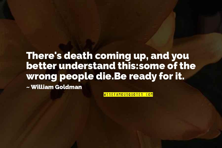 U Have Cheated Me Quotes By William Goldman: There's death coming up, and you better understand