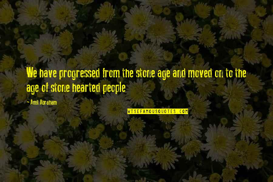 U Have Moved On Quotes By Amit Abraham: We have progressed from the stone age and