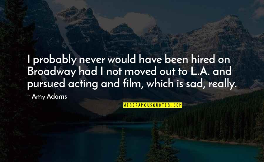 U Have Moved On Quotes By Amy Adams: I probably never would have been hired on