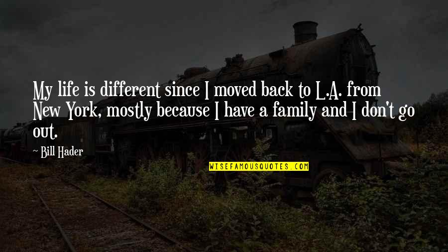 U Have Moved On Quotes By Bill Hader: My life is different since I moved back