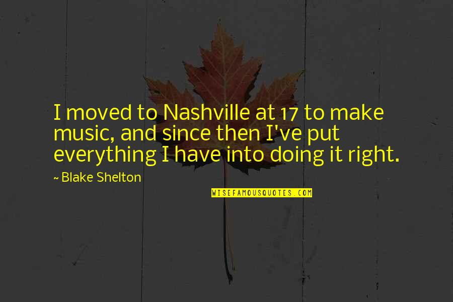 U Have Moved On Quotes By Blake Shelton: I moved to Nashville at 17 to make