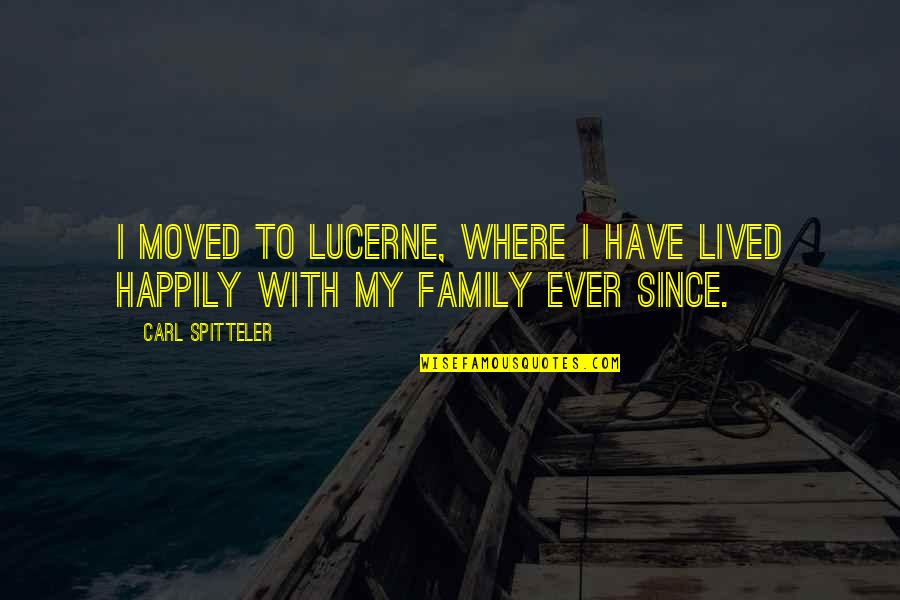 U Have Moved On Quotes By Carl Spitteler: I moved to Lucerne, where I have lived