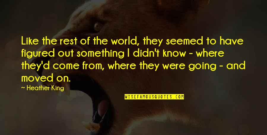 U Have Moved On Quotes By Heather King: Like the rest of the world, they seemed
