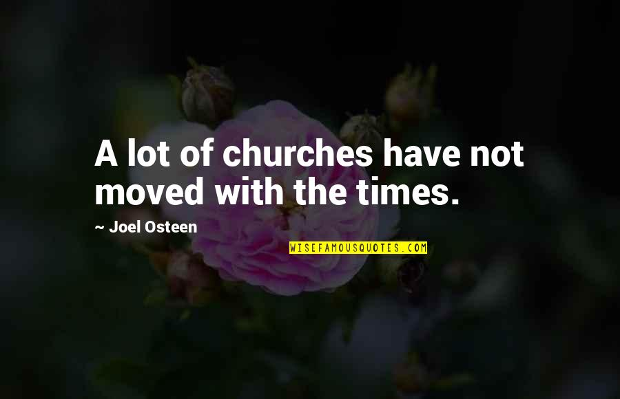 U Have Moved On Quotes By Joel Osteen: A lot of churches have not moved with
