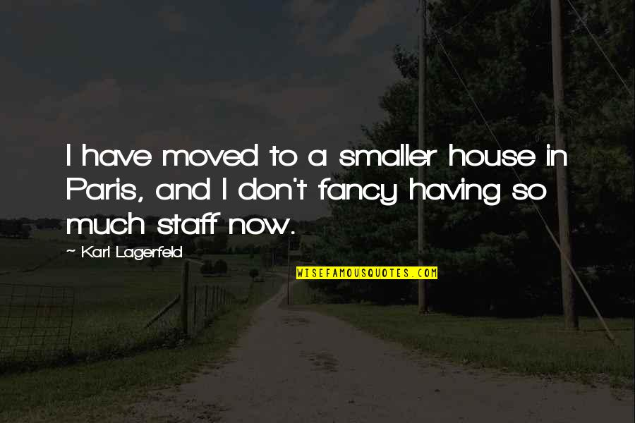 U Have Moved On Quotes By Karl Lagerfeld: I have moved to a smaller house in