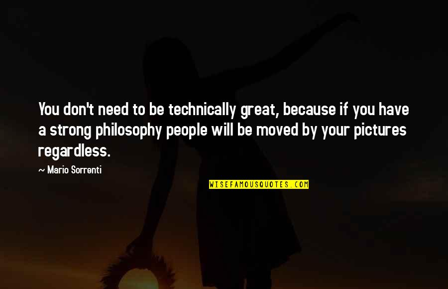 U Have Moved On Quotes By Mario Sorrenti: You don't need to be technically great, because
