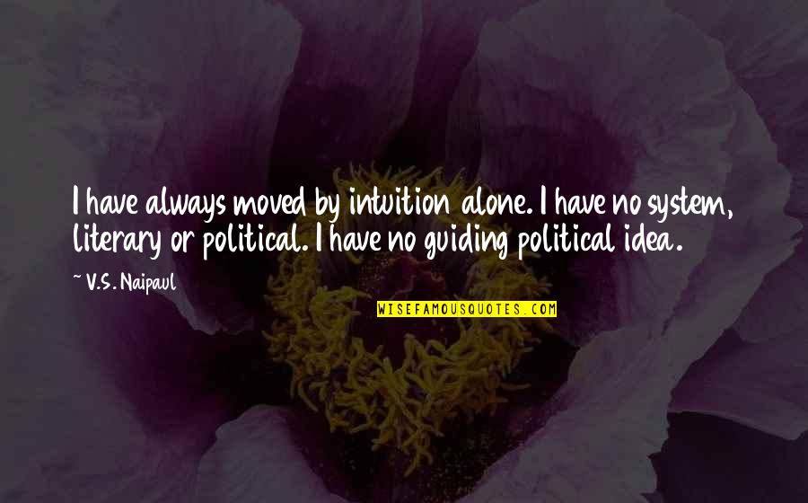 U Have Moved On Quotes By V.S. Naipaul: I have always moved by intuition alone. I