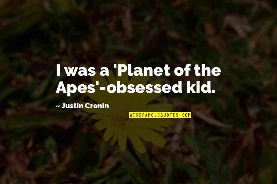 U Make Me Feel Alone Quotes By Justin Cronin: I was a 'Planet of the Apes'-obsessed kid.