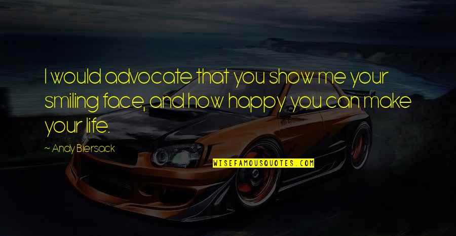 U Make Me Happy Quotes By Andy Biersack: I would advocate that you show me your
