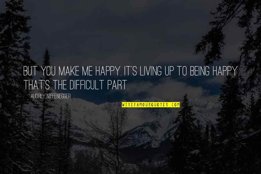 U Make Me Happy Quotes By Audrey Niffenegger: But you make me happy. It's living up