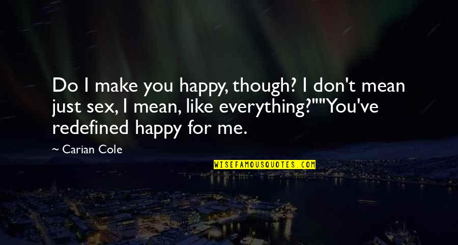 U Make Me Happy Quotes By Carian Cole: Do I make you happy, though? I don't