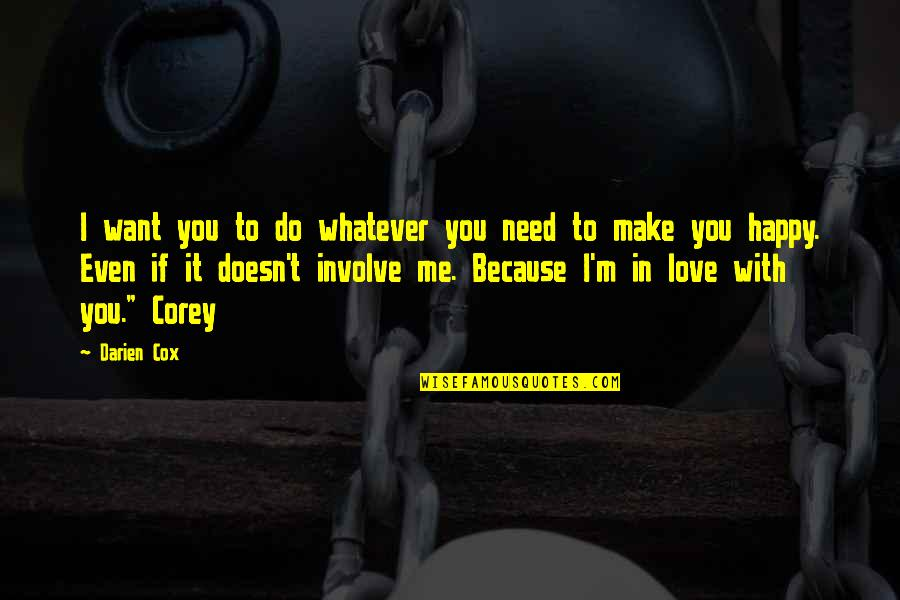 U Make Me Happy Quotes By Darien Cox: I want you to do whatever you need