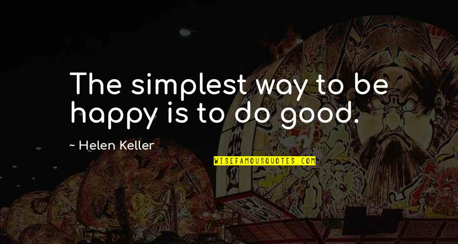 U Make Me Happy Quotes By Helen Keller: The simplest way to be happy is to
