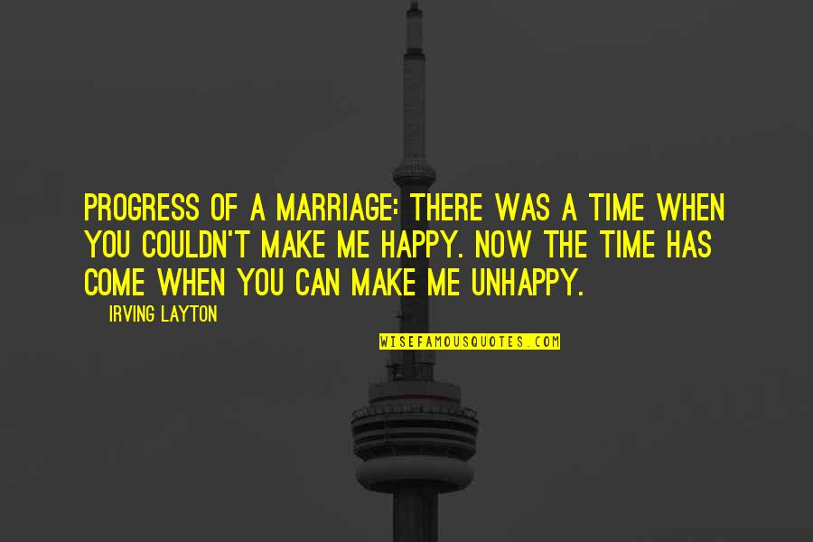 U Make Me Happy Quotes By Irving Layton: Progress of a marriage: There was a time