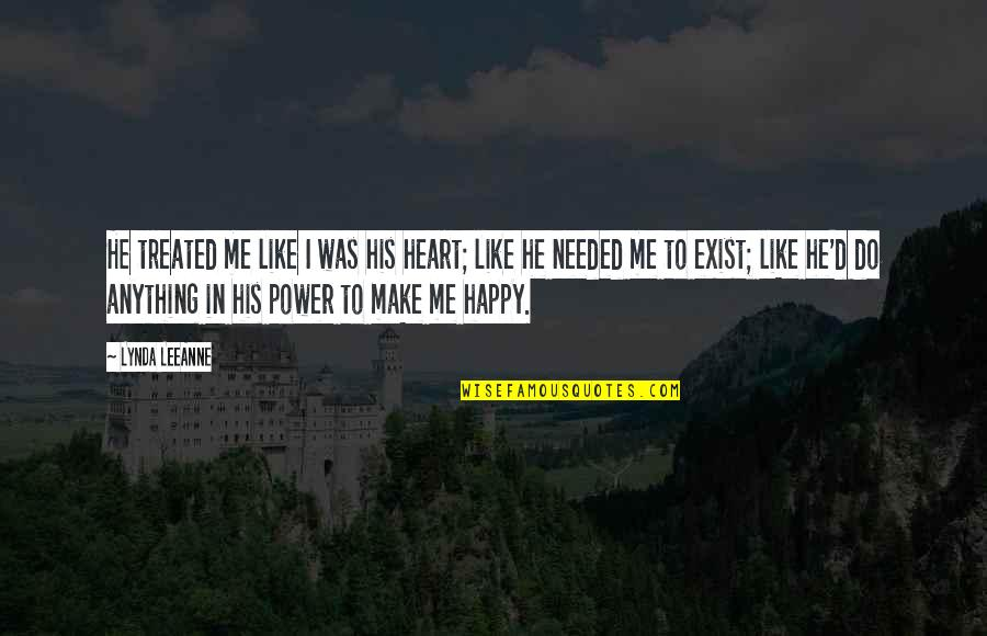 U Make Me Happy Quotes By Lynda LeeAnne: He treated me like I was his heart;