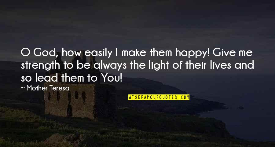 U Make Me Happy Quotes By Mother Teresa: O God, how easily I make them happy!