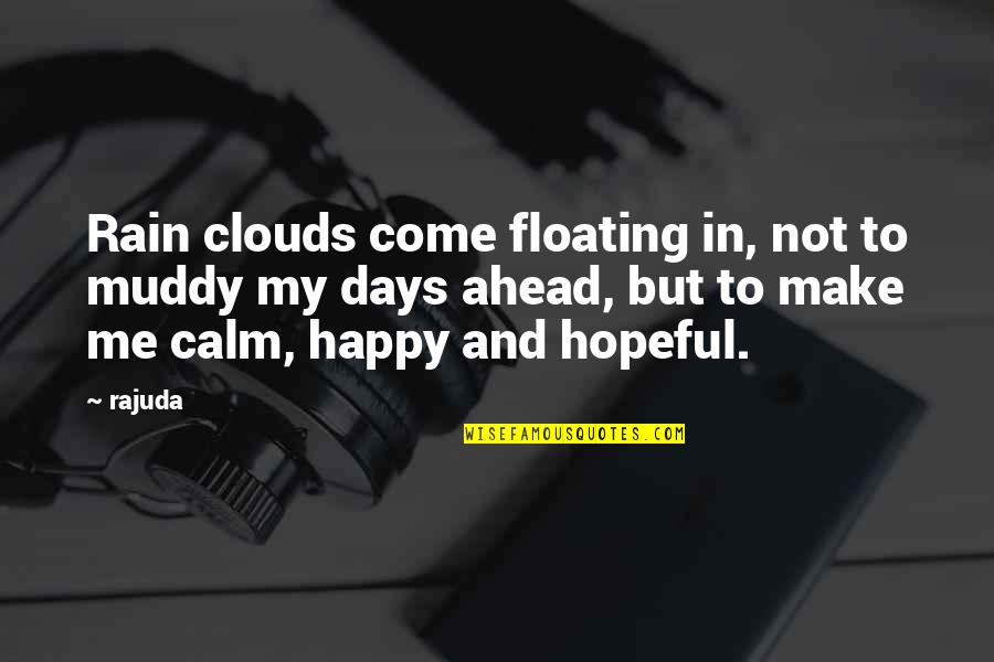 U Make Me Happy Quotes By Rajuda: Rain clouds come floating in, not to muddy