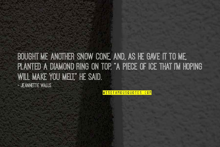 U Make Me Melt Quotes By Jeannette Walls: Bought me another snow cone, and, as he