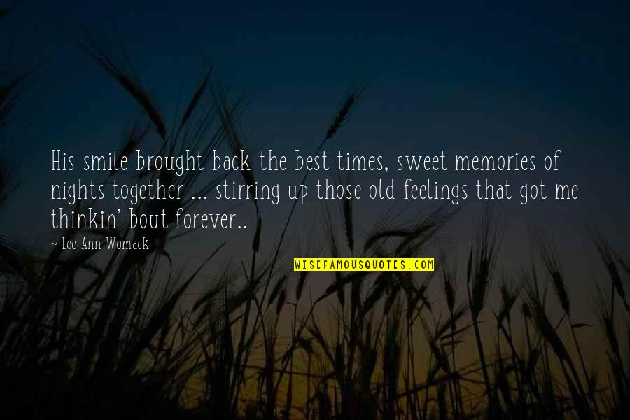 U N Me Together Forever Quotes By Lee Ann Womack: His smile brought back the best times, sweet
